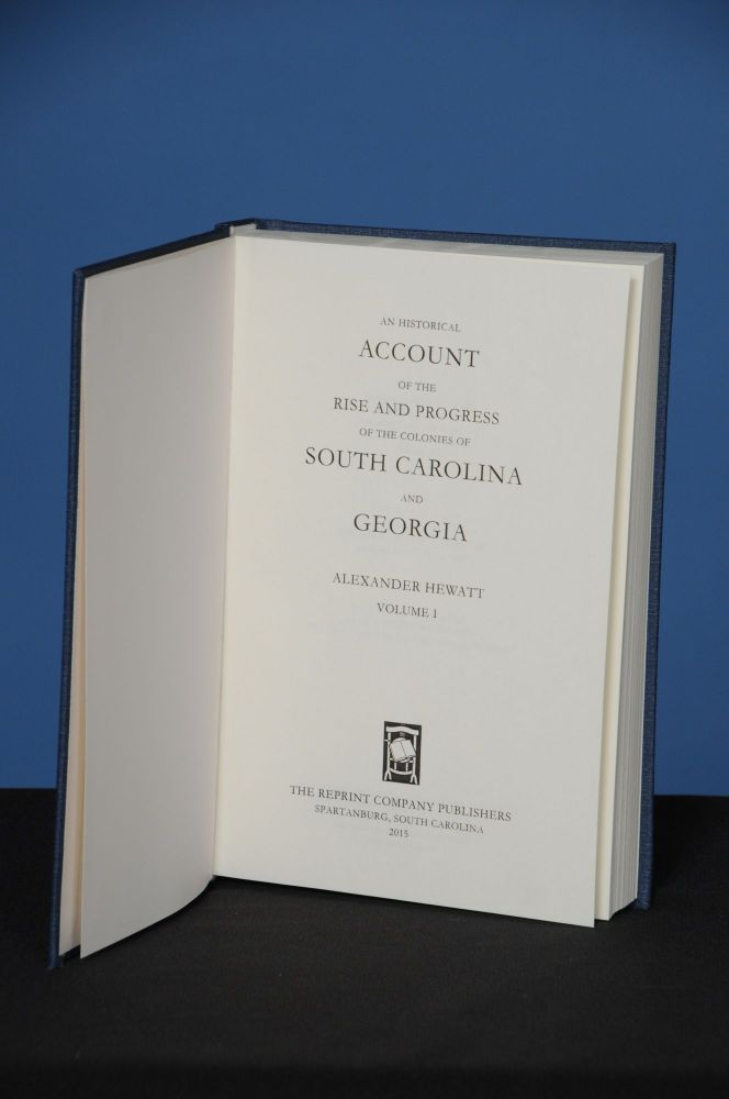 AN HISTORICAL ACCOUNT OF THE RISE AND PROGRESS OF THE COLONIES OF SOUTH CAROLINA AND GEORGIA, Volume 1. Alexander Hewatt.