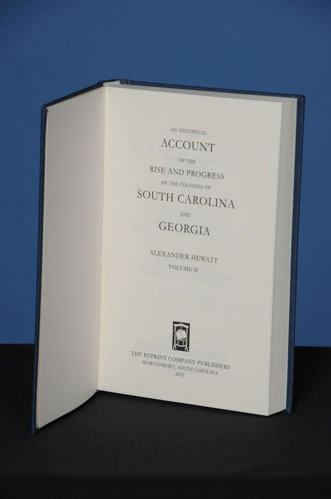 AN HISTORICAL ACCOUNT OF THE RISE AND PROGRESS OF THE COLONIES OF SOUTH CAROLINA AND GEORGIA, Vol. 2. Alexander Hewatt.