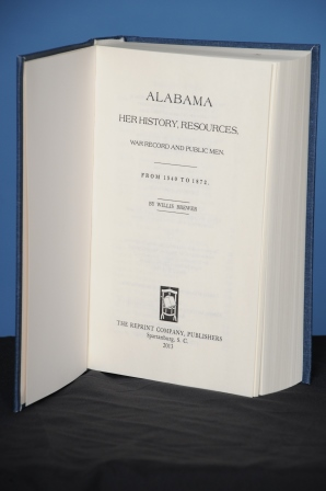 ALABAMA: HER HISTORY, RESOURCES, WAR RECORD AND PUBLIC MEN. FROM 1540 TO 1872. Willis Brewer.