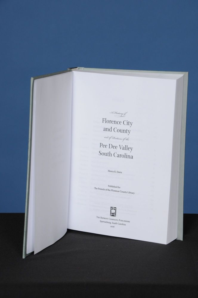 A HISTORY OF FLORENCE, CITY AND COUNTY, AND OF PORTIONS OF THE PEE DEE VALLEY, SOUTH CAROLINA. Henry E. Davis.