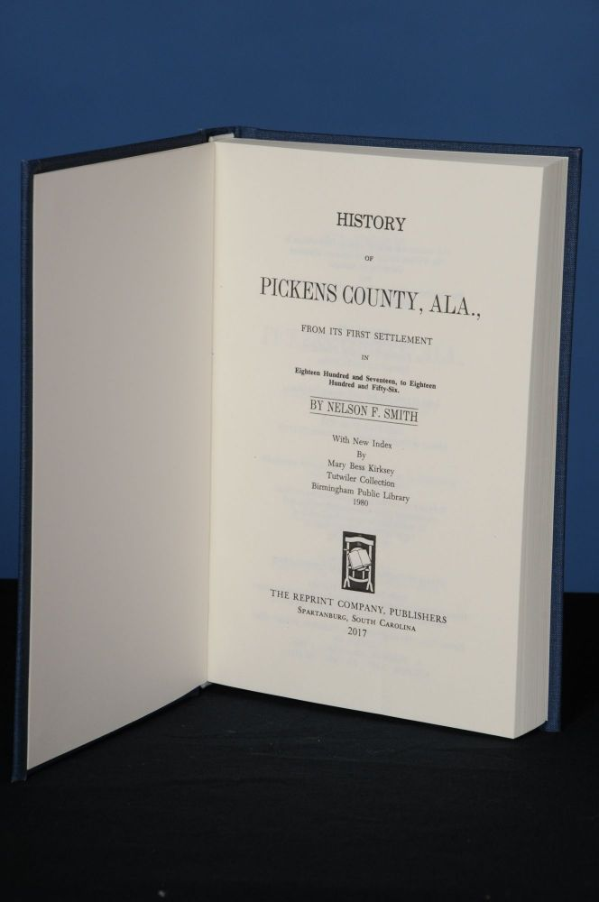 HISTORY OF PICKENS COUNTY, ALA., From Its First Settlement in 1817 to 1856. Nelson F. Smith.