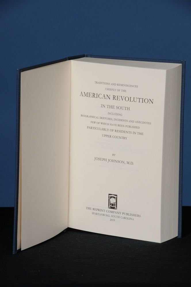 TRADITIONS AND REMINISCENCES CHIEFLY OF THE AMERICAN REVOLUTION IN THE SOUTH; Including Biographical Sketches, Incidents and Anecdotes, Few of Which Have Been Published, Particularly of Residents in the Upper Country. Joseph Johnson.
