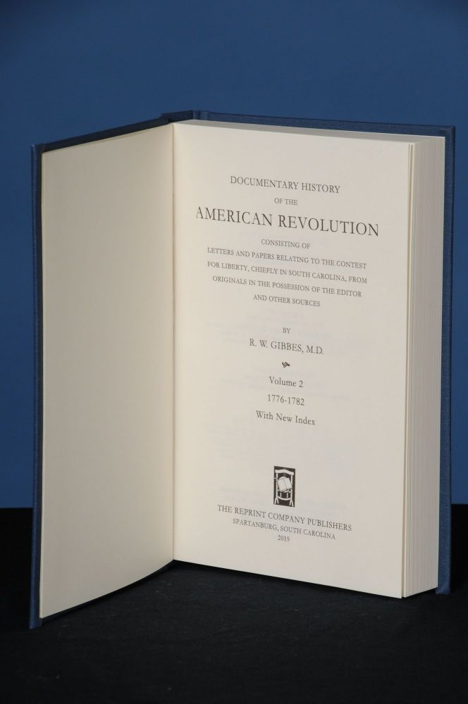 DOCUMENTARY HISTORY OF THE AMERICAN REVOLUTION; Consisting of Letters and Papers Relating to the Contest for Liberty, Chiefly in South Carolina, from Originals in the Possession of the Editor, and Other Sources. Robert W. Gibbes.