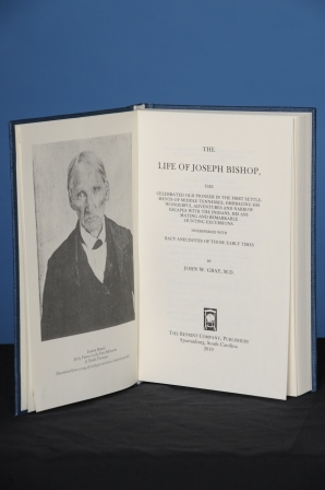 THE LIFE OF JOSEPH BISHOP, the Celebrated Old Pioneer in the First Settlements of Middle Tennessee, Embracing His Wonderful Adventures and Narrow Escapes with the Indians, His Animating and Remarkable Hunting Excursions. Interspersed with Racy Anecdotes of Those Early Times. John W. Gray.