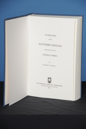 ANTIQUITIES OF THE SOUTHERN INDIANS, PARTICULARLY OF THE GEORGIA TRIBES. Charles Colcock Jones, Jr.