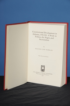 CONSTITUTIONAL DEVELOPMENT IN ALABAMA, 1798-1901: A Study in Politics, the Negro, and Sectionalism (Volume 37 in the James Sprunt Studies in History and Political Science). Malcolm Cook McMillan.