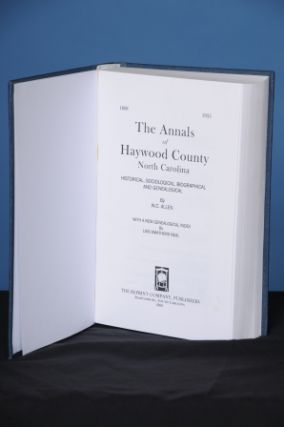 THE ANNALS OF HAYWOOD COUNTY, NORTH CAROLINA. Historical, Sociological, Biographical, and...