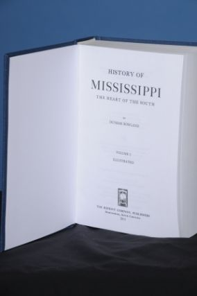 HISTORY OF MISSISSIPPI, THE HEART OF THE SOUTH, Vol. I. Dunbar Rowland