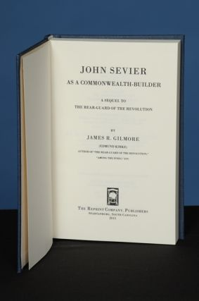 JOHN SEVIER AS A COMMONWEALTH BUILDER. A Sequel to the Rear-Guard of the Revolution. James R. Gilmore.