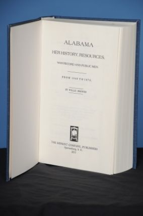 ALABAMA: HER HISTORY, RESOURCES, WAR RECORD AND PUBLIC MEN. FROM 1540 TO 1872. Willis Brewer
