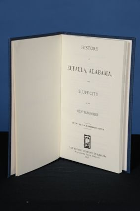 HISTORY OF EUFAULA, ALABAMA, THE BLUFF CITY OF THE CHATTAHOOCHEE. J. A. B. Besson