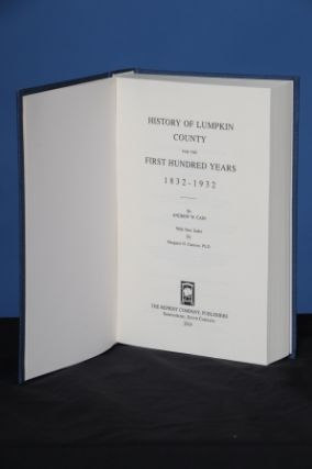 HISTORY OF LUMPKIN COUNTY FOR THE FIRST HUNDRED YEARS 1832-1932. Andrew W. Cain.