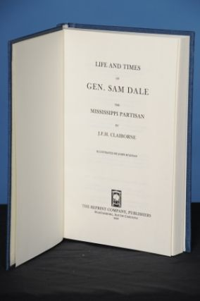 LIFE AND TIMES OF GEN. SAM DALE, the Mississippi Partisan. J. F. H. Claiborne