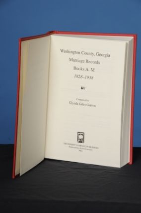WASHINGTON COUNTY, GEORGIA, MARRIAGE RECORDS. Books A-M. 1828-1938. Glynda Giles Gerron, compiler.