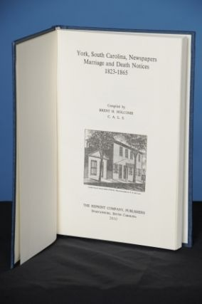 YORK, SOUTH CAROLINA, NEWSPAPERS: MARRIAGE AND DEATH NOTICES, 1823-1865. Brent H. Holcomb