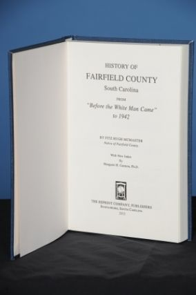 HISTORY OF FAIRFIELD COUNTY, SOUTH CAROLINA. From Before the White Man Came to 1942. Fitz Hugh...