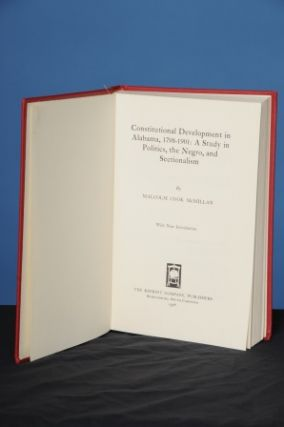 CONSTITUTIONAL DEVELOPMENT IN ALABAMA, 1798-1901: A Study in Politics, the Negro, and...