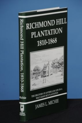 RICHMOND HILL PLANTATION, 1810-1868. The Discovery of Antebellum Life on a Waccamaw Rice Plantation