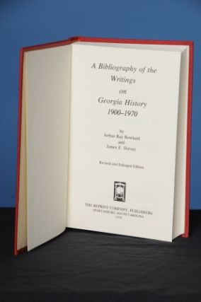 A BIBLIOGRAPHY OF THE WRITINGS ON GEORGIA HISTORY 1900-1970. Arthur Ray Rowland, James E. Dorsey